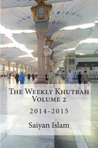 The Weekly Khutbah Volume 2: 2014-2015