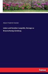 Leben Und Karakter Leopolds, Herzogs Zu Braunschweig-Luneburg