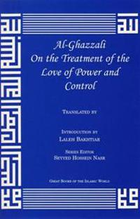 Al-Ghazzali on the Treatment of the Love of Power and Control