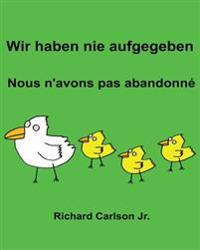 Wir Haben Nie Aufgegeben Nous n'Avons Pas Abandonné: Ein Bilderbuch Für Kinder Deutsch-Französisch (Zweisprachige Ausgabe)