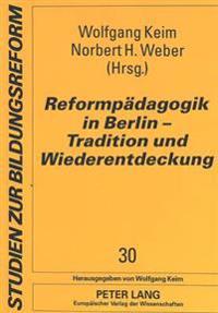 Reformpaedagogik in Berlin - Tradition Und Wiederentdeckung: Fuer Gerd Radde