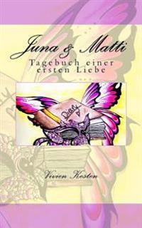 Juna & Matti: Tagebuch Einer Ersten Liebe