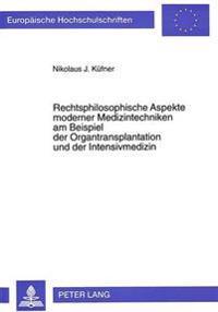 Rechtsphilosophische Aspekte Moderner Medizintechniken Am Beispiel Der Organtransplantation Und Der Intensivmedizin