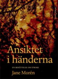 Ansiktet i händerna : en berättelse om stroke - Jane Morén | Laserbodysculptingpittsburgh.com