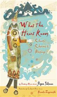 What the Heart Knows: Chants, Charms & Blessings