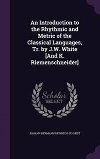 An Introduction to the Rhythmic and Metric of the Classical Languages, Tr. by J.W. White [And K. Riemenschneider]