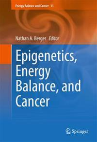 Epigenetics, Energy Balance, and Cancer