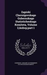 Zapiski Chernigovskago Gubernskago Statisticheskago Komiteta, Volume 2, Part 1