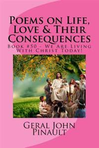 Poems on Life, Love & Their Consequences: Book #50 - We Are Living with Christ Today!