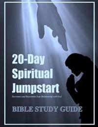 Bible Study Guide: 20-Day Spiritual Jumpstart: Reconnect and Rejuvenate Your Relationship with God