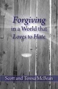 Forgiving in a World That Loves to Hate