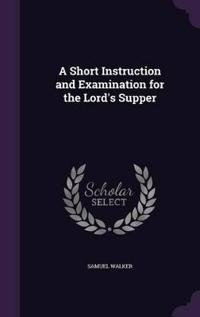 A Short Instruction and Examination for the Lord's Supper