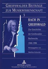 Bach in Greifswald: Zur Geschichte Der Greifswalder Bachwoche 1946-1996