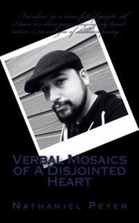 Verbal Mosaics of a Disjointed Heart