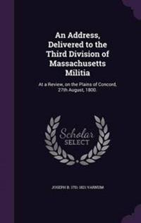 An Address, Delivered to the Third Division of Massachusetts Militia