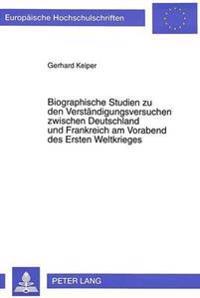 Biographische Studien Zu Den Verstaendigungsversuchen Zwischen Deutschland Und Frankreich Am Vorabend Des Ersten Weltkrieges