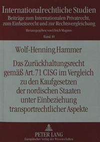 Das Zurueckhaltungsrecht Gemaess Art. 71 Cisg Im Vergleich Zu Den Kaufgesetzen Der Nordischen Staaten Unter Einbeziehung Transportrechtlicher Aspekte: