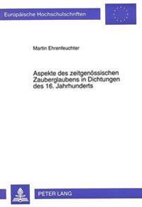 Aspekte Des Zeitgenoessischen Zauberglaubens in Dichtungen Des 16. Jahrhunderts