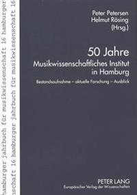 50 Jahre Musikwissenschaftliches Institut in Hamburg: Bestandsaufnahme - Aktuelle Forschung - Ausblick