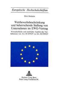 Wettbewerbsbeschraenkung Und Beherrschende Stellung Von Unternehmen Im Ewg-Vertrag: Wirtschaftliche Und Rechtliche Aspekte Des Verhaeltnisses Von Art.
