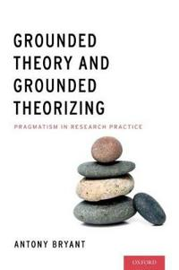 Grounded Theory and Grounded Theorizing