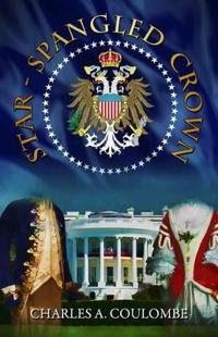 Star-Spangled Crown: A Simple Guide to the American Monarchy