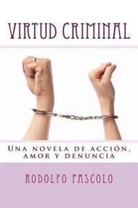Virtud Criminal: Una Novela de Accion, Amor y Denuncia