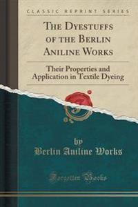 The Dyestuffs of the Berlin Aniline Works