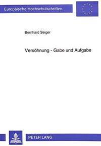 Versoehnung - Gabe Und Aufgabe: Eine Untersuchung Zur Neueren Bedeutungsentwicklung Eines Theologischen Begriffs