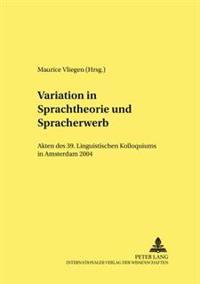 Variation in Sprachtheorie Und Spracherwerb: Akten Des 39. Linguistischen Kolloquiums in Amsterdam 2004
