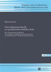 Unternehmensstrafrecht Aus Gesellschaftsrechtlicher Sicht: Eine Untersuchung Am Beispiel Des Nordrhein-Westfaelischen Gesetzesentwurfs Zur Einfuehrung