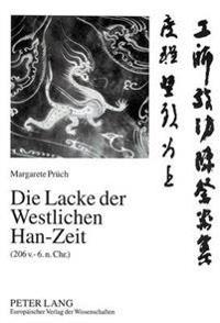 Die Lacke Der Westlichen Han-Zeit (206 V. - 6. N. Chr.): Bestand Und Analyse