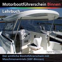 Motorbootfuhrerschein Binnen - Lehrbuch: Der Amtliche Bootsfuhrerschein Mit Maschinenantrieb (Sbf-Binnen)