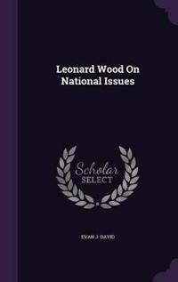 Leonard Wood on National Issues