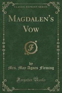 Magdalen's Vow (Classic Reprint)