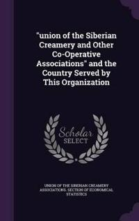 Union of the Siberian Creamery and Other Co-Operative Associations and the Country Served by This Organization
