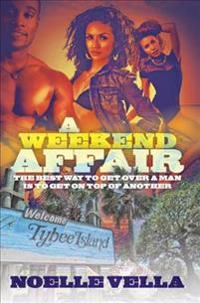 A Weekend Affair: The Best Way to Get Over One Man Is to Get on Top of Another