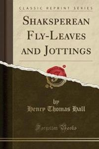 Shaksperean Fly-Leaves and Jottings (Classic Reprint)