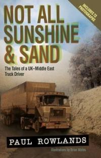 Not All Sunshine & Sand: The Tales of a UK-Middle East Truck Driver (Revised Edition)