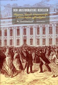 Den aristokratiske rebellen : Magnus Jacob Crusenstolpe i 1800-talets offentlighet
