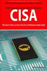 CISA Certified Information Systems Auditor Certification Exam Preparation Course in a Book for Passing the CISA Exam