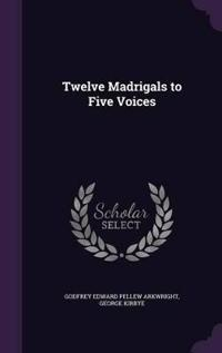 Twelve Madrigals to Five Voices