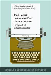 «jean Barois», Centenaire d'Un Roman-Monstre: Lectures À Vif, Lectures Actuelles
