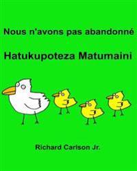 Nous N'Avons Pas Abandonne Hatukupoteza Matumaini: Livre D'Images Pour Enfants Francais-Swahili (Edition Bilingue)