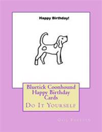 Bluetick Coonhound Happy Birthday Cards: Do It Yourself