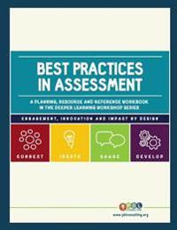 Best Practices in Assessment: A Planning, Resources and Reference Workbook in the Deeper Learning Workshop Series