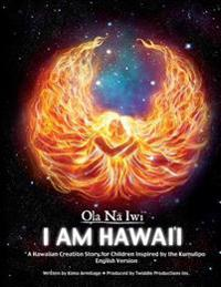 Ola Na Iwi: Hawaii (English Version): A Hawaiian Creation Story for Children Inspired by the Kumulipo
