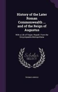 History of the Later Roman Commonwealth ... and of the Reign of Augustus