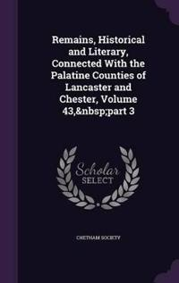 Remains, Historical and Literary, Connected with the Palatine Counties of Lancaster and Chester, Volume 43, Part 3