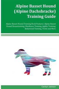 Alpine Basset Hound (Alpine Dachsbracke) Training Guide Alpine Basset Hound Training Book Features: Alpine Basset Hound Housetraining, Obedience Train